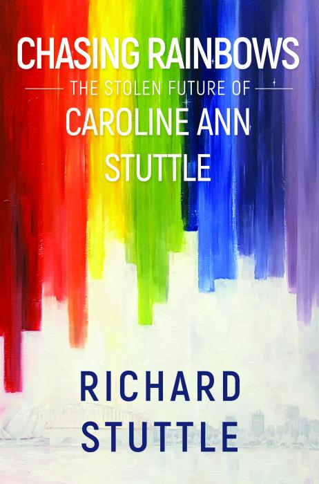 Chasing Rainbows: the Stolen Future of Caroline Ann Stuttle book cover by Richard Stuttle